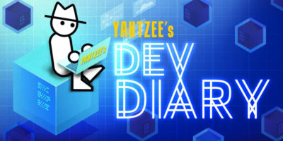 Yahtzee's Dev Diary 6: Staying Upbeat | Yahtzee Croshaw